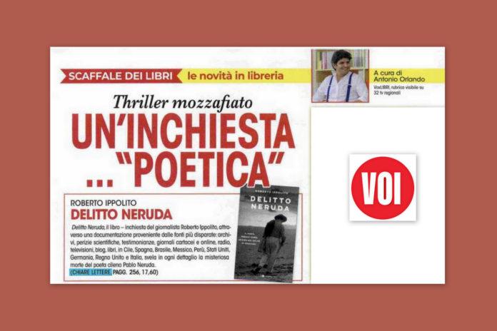 """""""Delitto Neruda"""" di Roberto Ippolito pubblicato da Chiarelettere è un'inchiesta poetica, titola il settimanale """"Voi"""""""