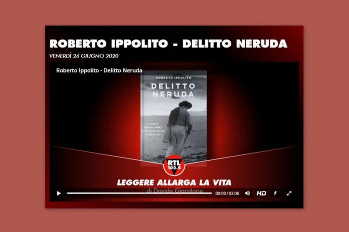Roberto Ippolito Delitto Neruda Chiarelettere a Rtl Davide Giacalone Leggere allarga la vita 26 giugno 2020