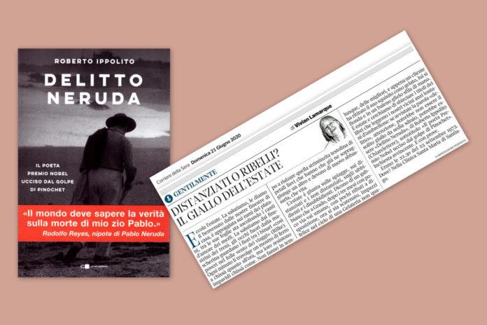 Roberto Ippolito Delitto Neruda Chiarelettere articolo di Vivian Lamarque sul Corriere della Sera 21 giugno 2020