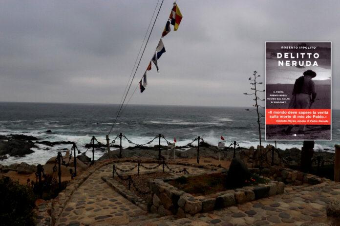 """La tomba di Pablo Neruda a Isla Negra (Cile) e la copertina del libro di Roberto Ippolito """"Delitto Neruda"""" (Chiarelettere) collage 6 ottobre 2020"""
