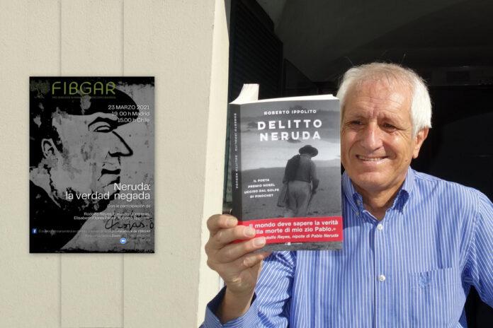 """Roberto Ippolito autore di """"Delitto Neruda"""" (Chiarelettere) nell'evento intercontinentale della Fundación Internacional Baltasar Garzón (Fibgar) """"Neruda: la verità negata"""" martedì 23 marzo 2021"""